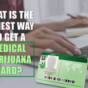 What is the Easiest way to get a medical marijuana card