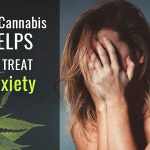 How Cannabis Helps to Treat Anxiety